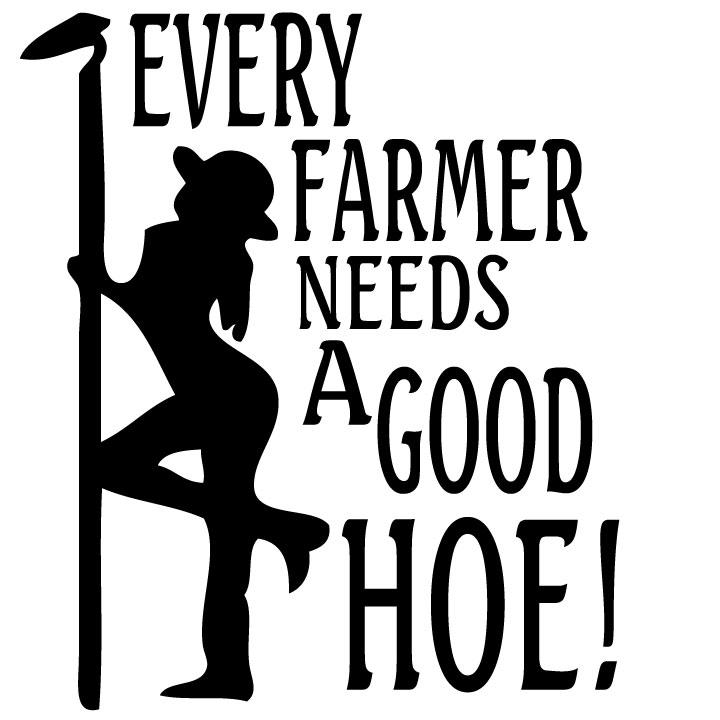Every Farmer Needs A Good Hoe Sticker