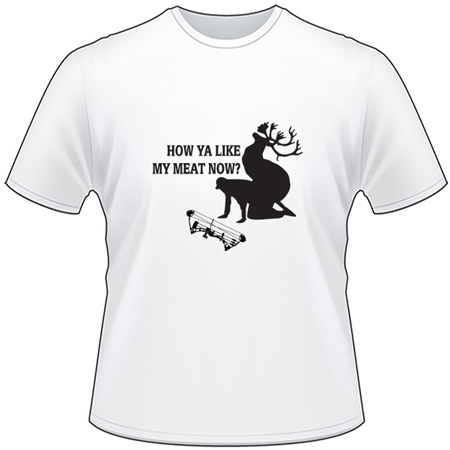 How Ya Like My Meat Now Caribou and Bowhunter T-Shirt