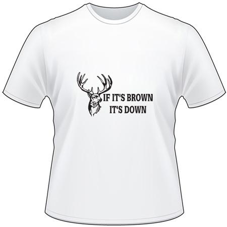 If It's Brown It's Down Buck T-Shirt