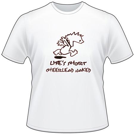 Lifes Short, Cheerlead Naked T-Shirt