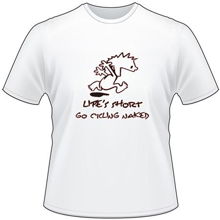 Lifes Short, Go Cycling Naked T-Shirt
