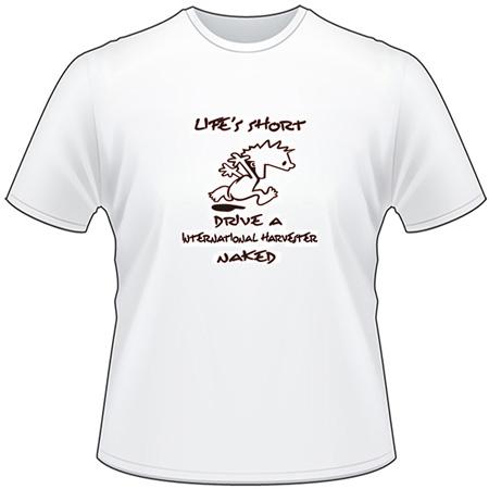 Lifes Short, Drive a Internaional Harvester Naked T-Shirt