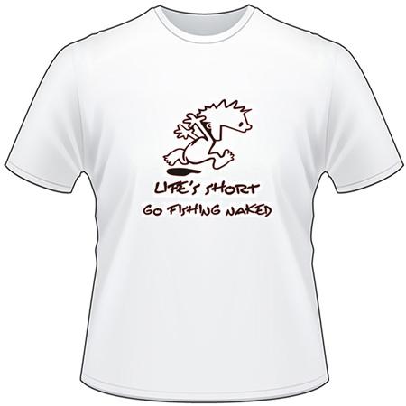 Lifes Short, Go Fishing Naked T-Shirt