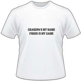 Grandpa's My Name Fishin is my Game T-Shirt